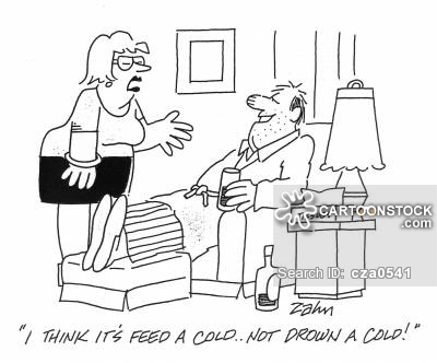 'I think it's 'feed a cold'...not 'drown a cold'!'